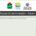 Proyecto de Inversión - Tulum Propuesta de negocios, con fundamento especulativo en la construcción del Libramiento y el Tren Maya.